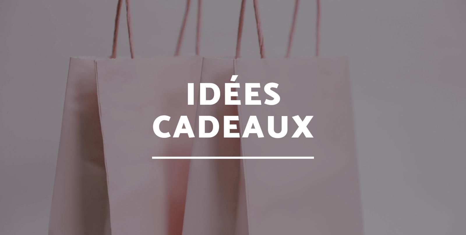 Idées cadeau